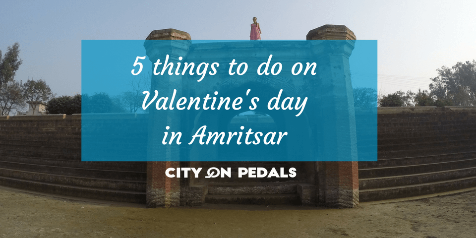 5 Things to do on Valentine's Day in Amritsar