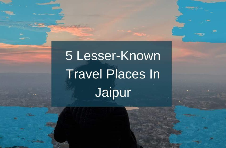 Blog Featured Image of Jaipur Lesser Known Places