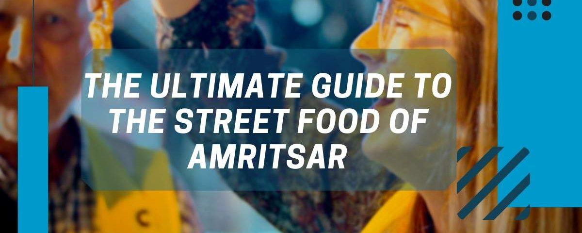 Blog Featured Image - Ultimate Guide for street food in Amritsar